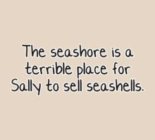 The seashore is a terrible place for Sally to sell seashells.  by digerati