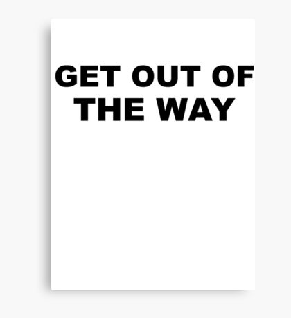 Get Out Of The Way Canvas Print