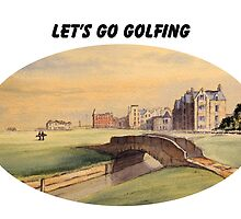 Let's Go Golfing - St Andrews Golf Course by bill holkham