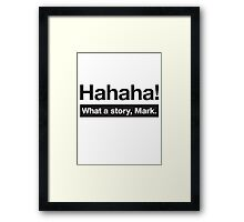 What a Story, Mark. Framed Print
