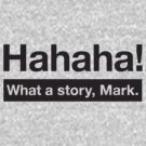 What a Story, Mark. by typeo
