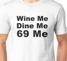 Wine Me, Dine Me, 69 Me Unisex T-Shirt