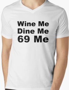 Wine Me, Dine Me, 69 Me Mens V-Neck T-Shirt