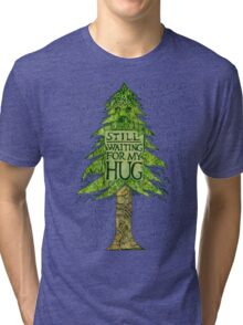 STILL WAITING FOR MY HUG Tri-blend T-Shirt
