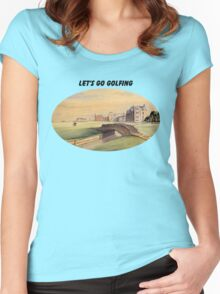 Let's Go Golfing - St Andrews Golf Course Women's Fitted Scoop T-Shirt
