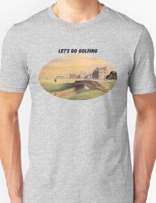 Let's Go Golfing - St Andrews Golf Course Unisex T-Shirt