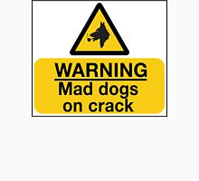 Mad Dogs on Crack! Unisex T-Shirt