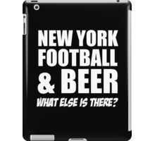 NEW YORK FOOTBALL & BEER WHAT ELSE IS THERE? iPad Case/Skin