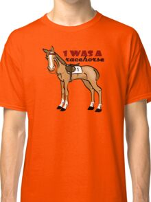 1 Was a Racehorse... Classic T-Shirt