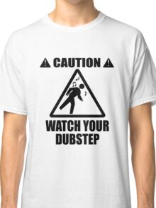 watch your Dubstep (Black) Classic T-Shirt