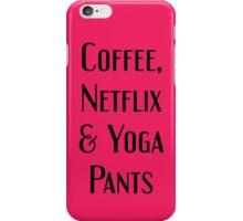 Coffee, Netflix & Yoga Pants iPhone Case/Skin