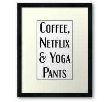 Coffee, Netflix & Yoga Pants Framed Print