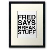 Fred Says Break Stuff Framed Print