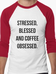 Stressed, Blessed & Coffee Obsessed. Men's Baseball ¾ T-Shirt