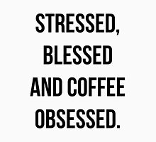 Stressed, Blessed & Coffee Obsessed. Womens Fitted T-Shirt