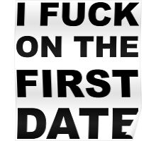 I fuck on the first date. Poster