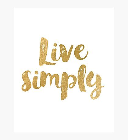 Live simply Photographic Print