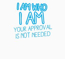 I am who I am your approval is not needed! Unisex T-Shirt