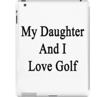 My Daughter And I Love Golf  iPad Case/Skin