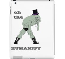Oh the humanity iPad Case/Skin