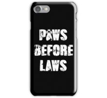 Paws Before Laws iPhone Case/Skin