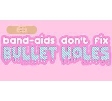 Band-aids Don't Fix Bullet Holes Photographic Print