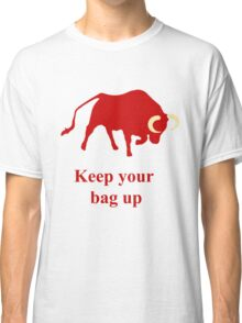 Keep your bag up red Classic T-Shirt