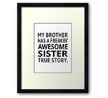 My Brother Has A Freakin' Awesome Sister True Story Framed Print