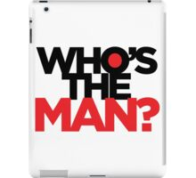 Who's the Man iPad Case/Skin