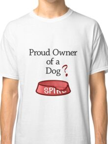 Proud Owner of a Dog? Classic T-Shirt