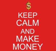 Keep calm and make money by eleni dreamel