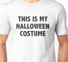 This is my Halloween Costume. Unisex T-Shirt