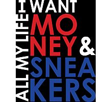 I want Money and Sneakers All my Life Photographic Print