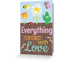 Everything Grows With Love Greeting Card