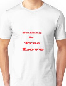 Stalking Is True Love T-Shirt