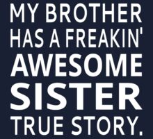 My Brother Has A Freakin' Awesome Sister True Story Kids Clothes