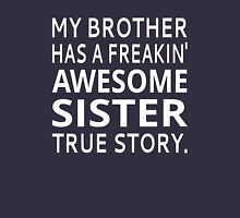 My Brother Has A Freakin' Awesome Sister True Story Womens Fitted T-Shirt