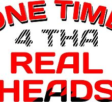 One Time for Tha Real Heads by tee4daily