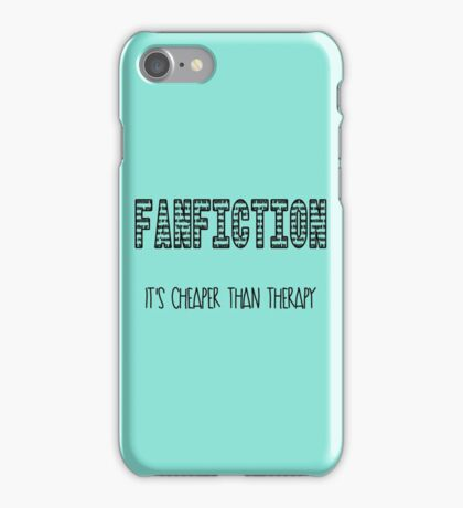 Fanfiction; it's cheaper than therapy iPhone Case/Skin
