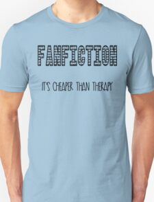 Fanfiction; it's cheaper than therapy Unisex T-Shirt