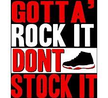 Gotta' Rock It Don't Stock It Photographic Print