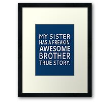 My Sister Has A Freakin' Awesome Brother True Story Framed Print