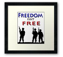 FREEDOM ISN'T FREE ARMY Framed Print