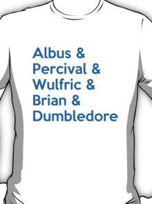 Albus & Percival & Wulfric & Brian & Dumbledore T-Shirt