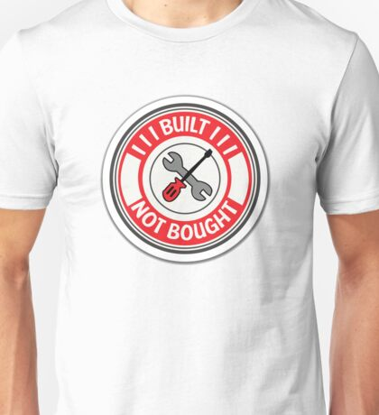 Built not bought tools Unisex T-Shirt