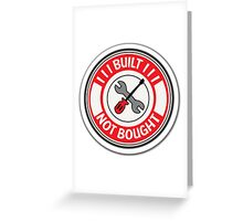 Built not bought tools Greeting Card