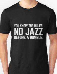 NO JAZZ BEFORE A RUMBLE Unisex T-Shirt