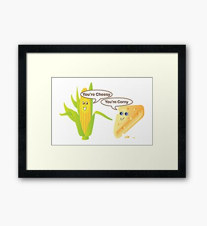 You're Cheesy, You're Corny Framed Print