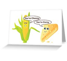 You're Cheesy, You're Corny Greeting Card