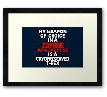 My weapon of choice in a Zombie Apocalypse is a cryopreserved T-Rex Framed Print